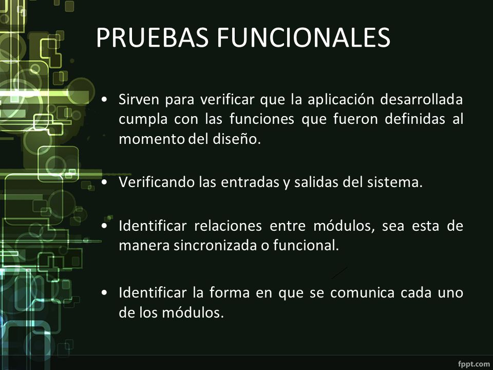 PRUEBAS FUNCIONALES Sirven para verificar que la aplicación desarrollada cumpla con las funciones que fueron definidas al momento del diseño.