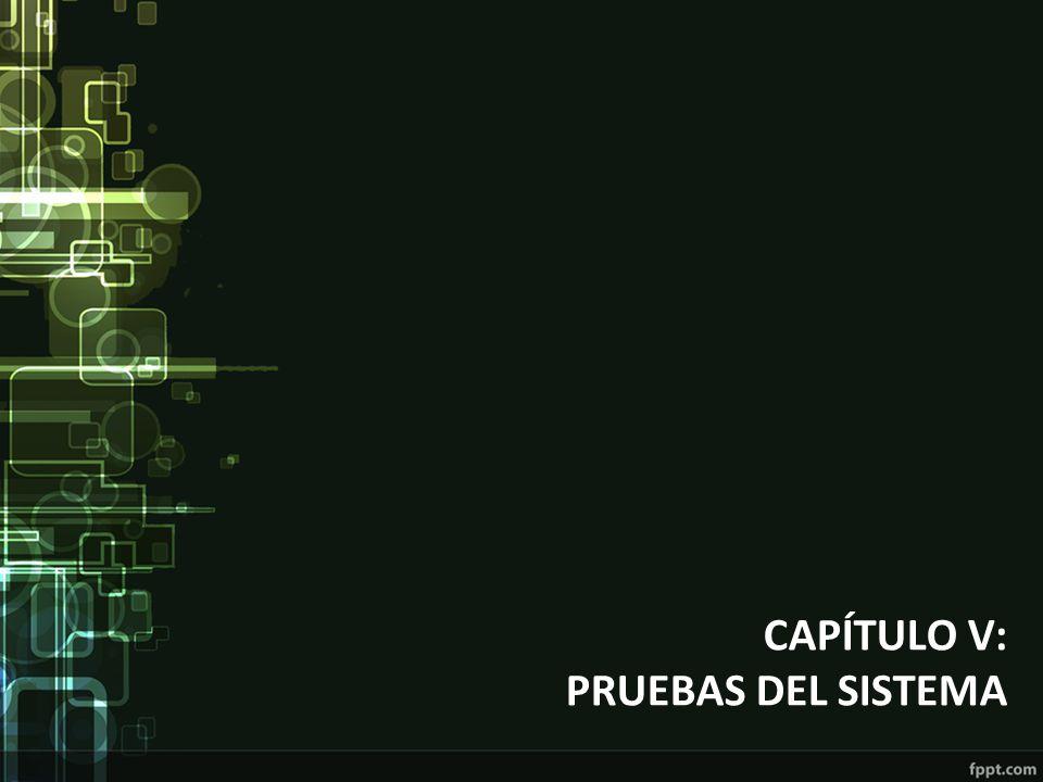 CAPÍTULO V: PRUEBAS DEL SISTEMA