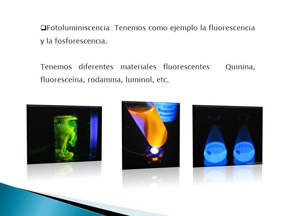 Fotoluminiscencia: Tenemos como ejemplo la fluorescencia y la fosforescencia.