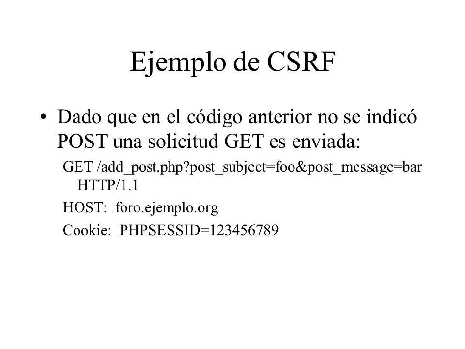 Ejemplo de CSRF Dado que en el código anterior no se indicó POST una solicitud GET es enviada: