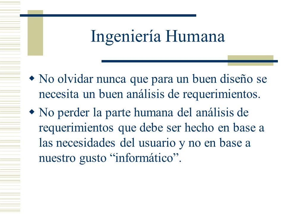 Ingeniería Humana No olvidar nunca que para un buen diseño se necesita un buen análisis de requerimientos.