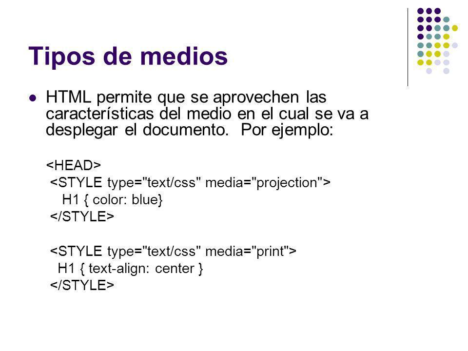 Tipos de medios HTML permite que se aprovechen las características del medio en el cual se va a desplegar el documento. Por ejemplo: