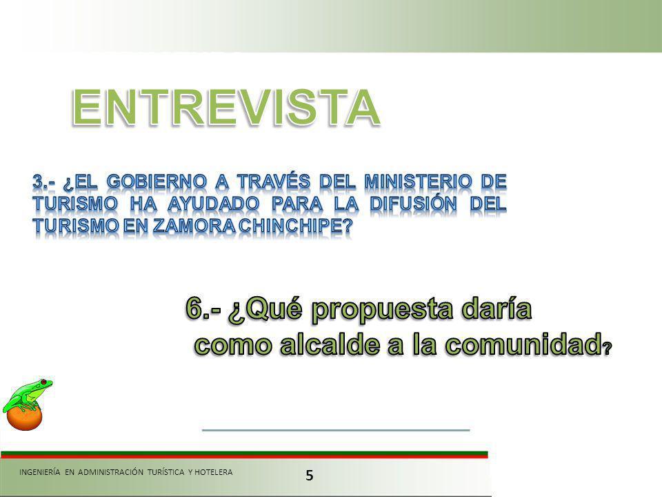 ENTREVISTA 6.- ¿Qué propuesta daría como alcalde a la comunidad