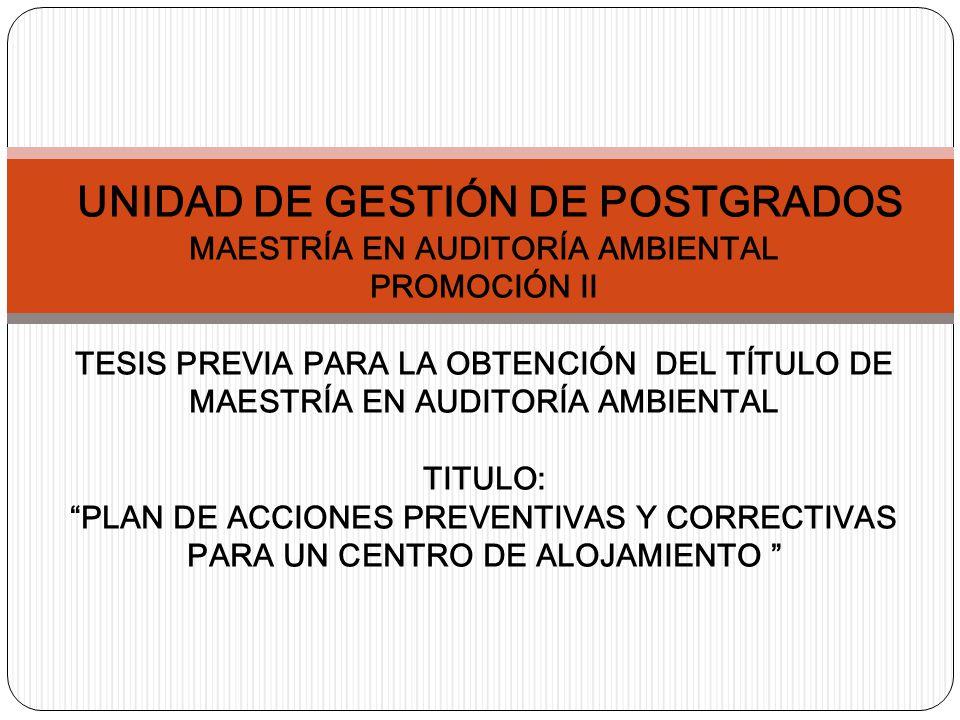 UNIDAD DE GESTIÓN DE POSTGRADOS MAESTRÍA EN AUDITORÍA AMBIENTAL PROMOCIÓN II TESIS PREVIA PARA LA OBTENCIÓN DEL TÍTULO DE MAESTRÍA EN AUDITORÍA AMBIENTAL TITULO: PLAN DE ACCIONES PREVENTIVAS Y CORRECTIVAS PARA UN CENTRO DE ALOJAMIENTO