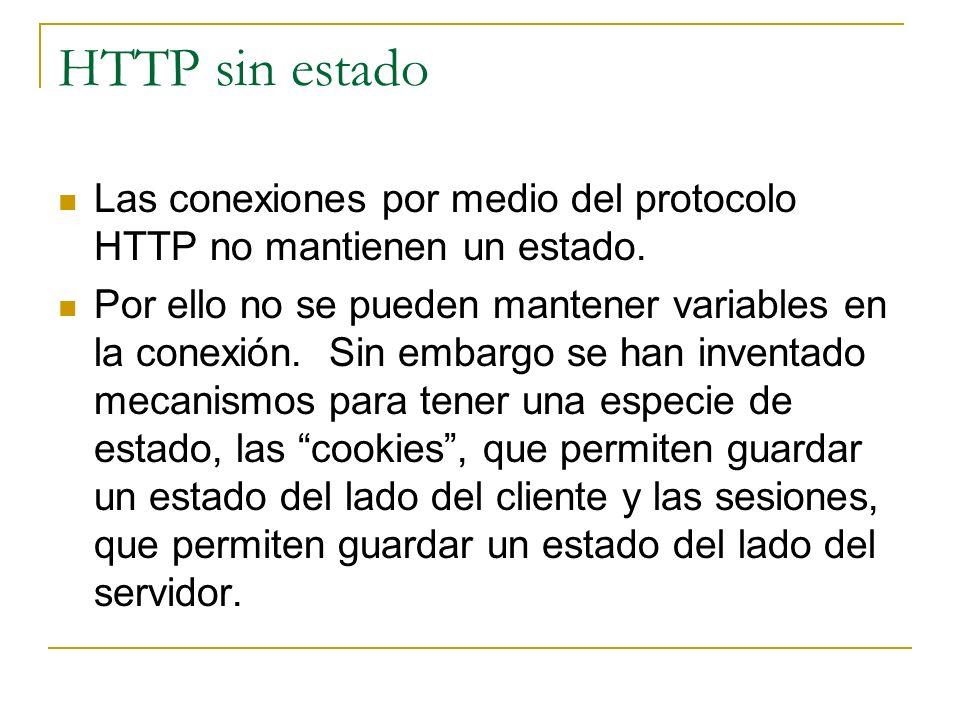 HTTP sin estado Las conexiones por medio del protocolo HTTP no mantienen un estado.
