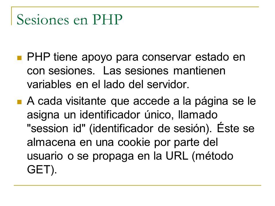 Sesiones en PHP PHP tiene apoyo para conservar estado en con sesiones. Las sesiones mantienen variables en el lado del servidor.