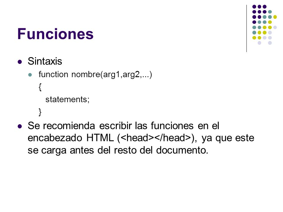 Funciones Sintaxis. function nombre(arg1,arg2,...) { statements; }