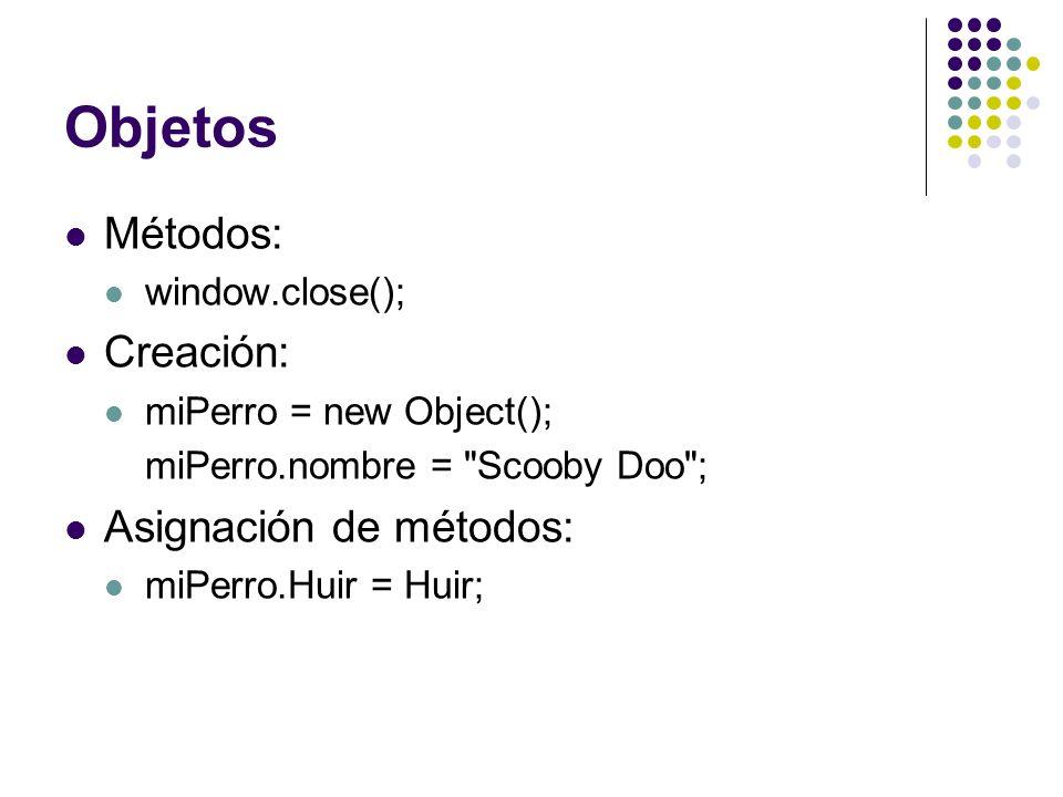 Objetos Métodos: Creación: Asignación de métodos: window.close();