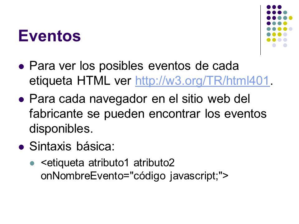 Eventos Para ver los posibles eventos de cada etiqueta HTML ver http://w3.org/TR/html401.