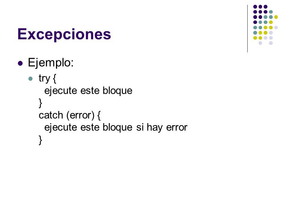 Excepciones Ejemplo: try { ejecute este bloque } catch (error) { ejecute este bloque si hay error }
