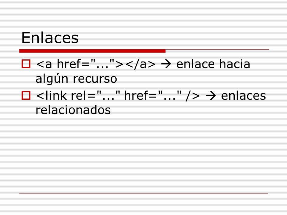 Enlaces <a href= ... ></a>  enlace hacia algún recurso
