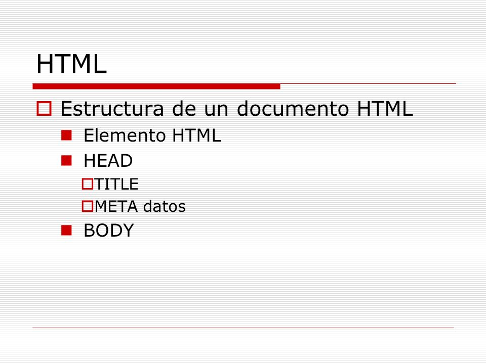HTML Estructura de un documento HTML Elemento HTML HEAD BODY TITLE