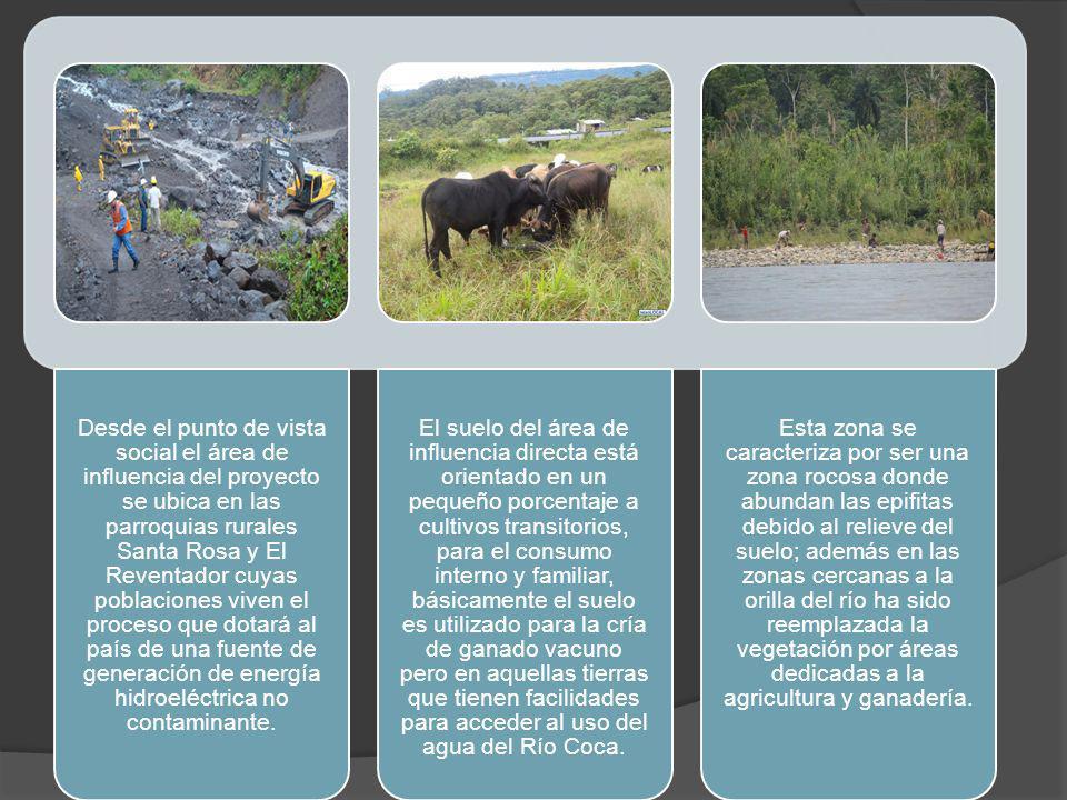 Desde el punto de vista social el área de influencia del proyecto se ubica en las parroquias rurales Santa Rosa y El Reventador cuyas poblaciones viven el proceso que dotará al país de una fuente de generación de energía hidroeléctrica no contaminante.