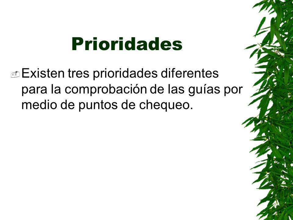 PrioridadesExisten tres prioridades diferentes para la comprobación de las guías por medio de puntos de chequeo.