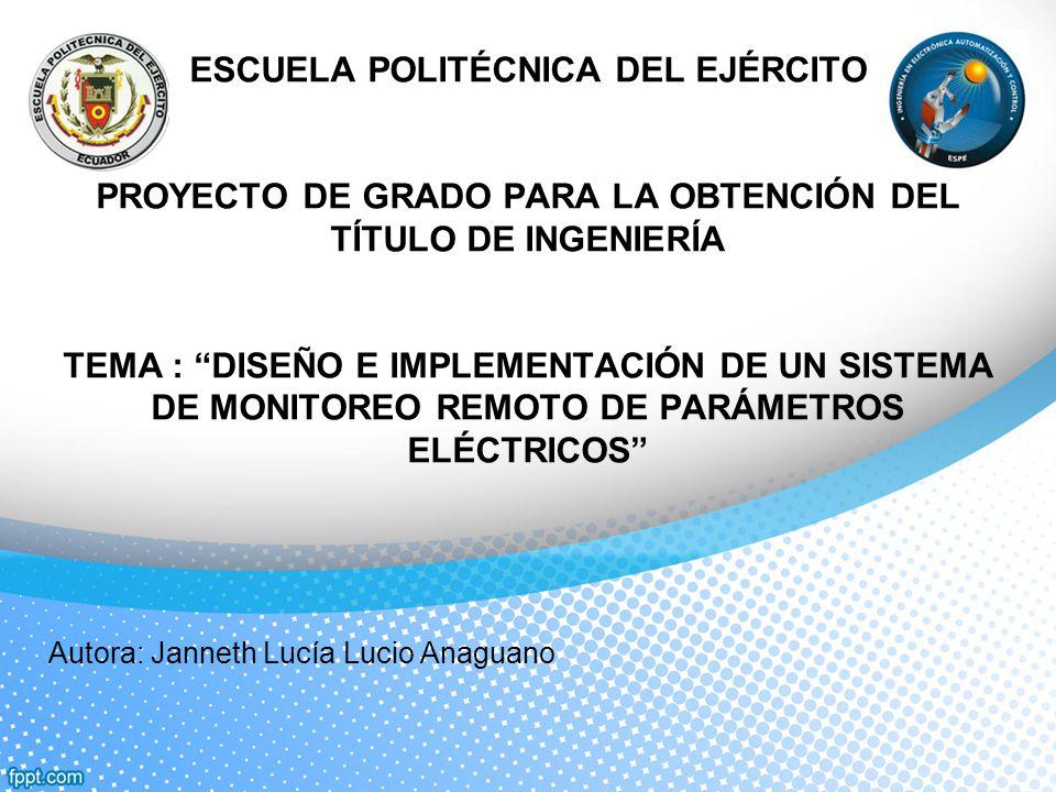 ESCUELA POLITÉCNICA DEL EJÉRCITO PROYECTO DE GRADO PARA LA OBTENCIÓN DEL TÍTULO DE INGENIERÍA TEMA : DISEÑO E IMPLEMENTACIÓN DE UN SISTEMA DE MONITOREO REMOTO DE PARÁMETROS ELÉCTRICOS