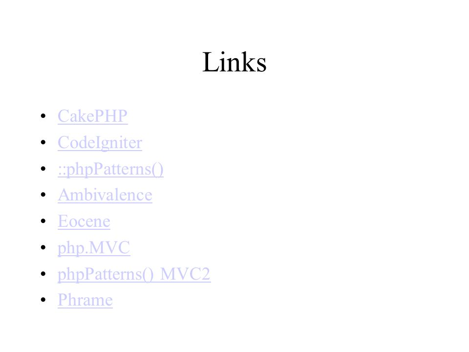Links CakePHP CodeIgniter ::phpPatterns() Ambivalence Eocene php.MVC