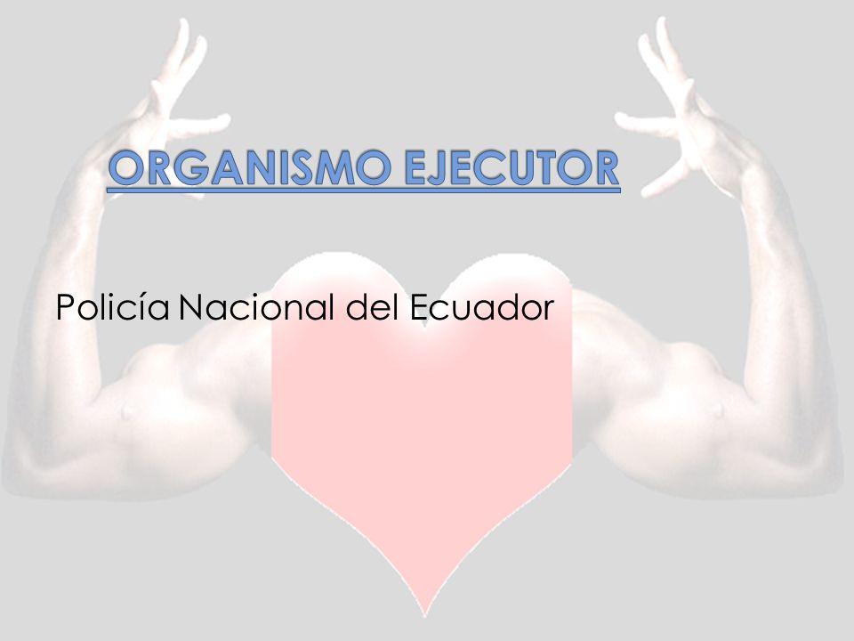 ORGANISMO EJECUTOR Policía Nacional del Ecuador
