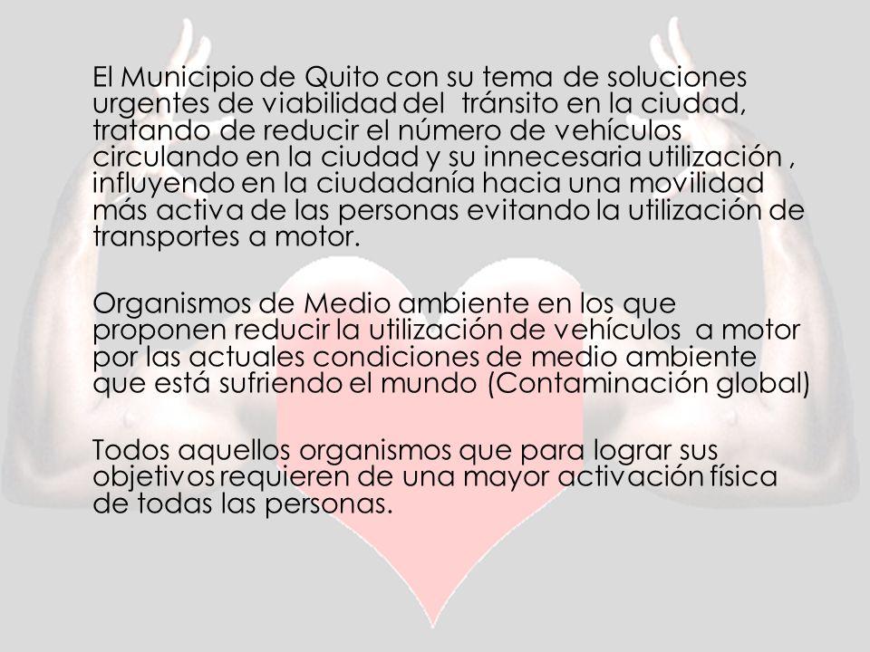 El Municipio de Quito con su tema de soluciones urgentes de viabilidad del tránsito en la ciudad, tratando de reducir el número de vehículos circulando en la ciudad y su innecesaria utilización , influyendo en la ciudadanía hacia una movilidad más activa de las personas evitando la utilización de transportes a motor.