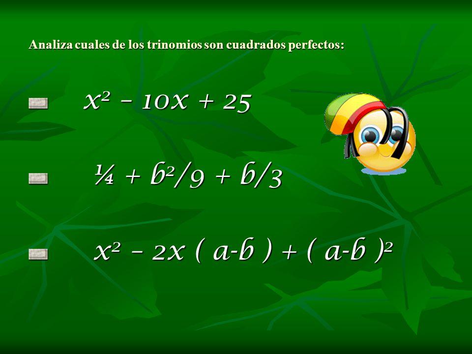 Analiza cuales de los trinomios son cuadrados perfectos: