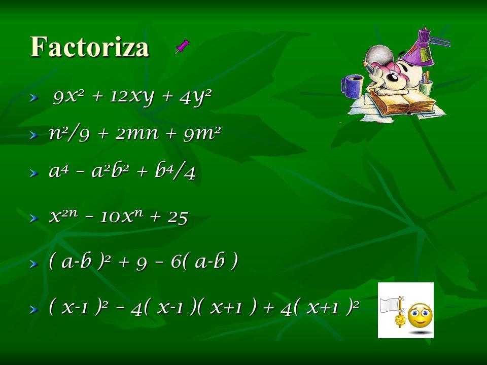 Factoriza 9x2 + 12xy + 4y2 n2/9 + 2mn + 9m2 a4 – a2b2 + b4/4