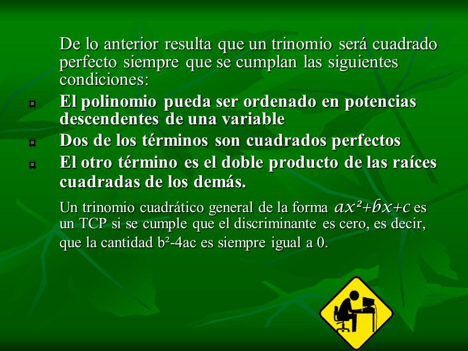 De lo anterior resulta que un trinomio será cuadrado perfecto siempre que se cumplan las siguientes condiciones: