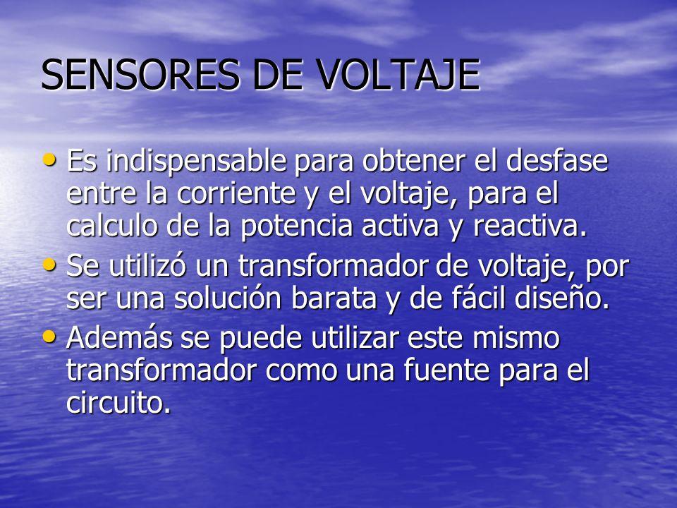 SENSORES DE VOLTAJE Es indispensable para obtener el desfase entre la corriente y el voltaje, para el calculo de la potencia activa y reactiva.
