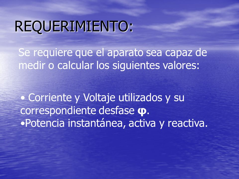 REQUERIMIENTO: Se requiere que el aparato sea capaz de medir o calcular los siguientes valores: