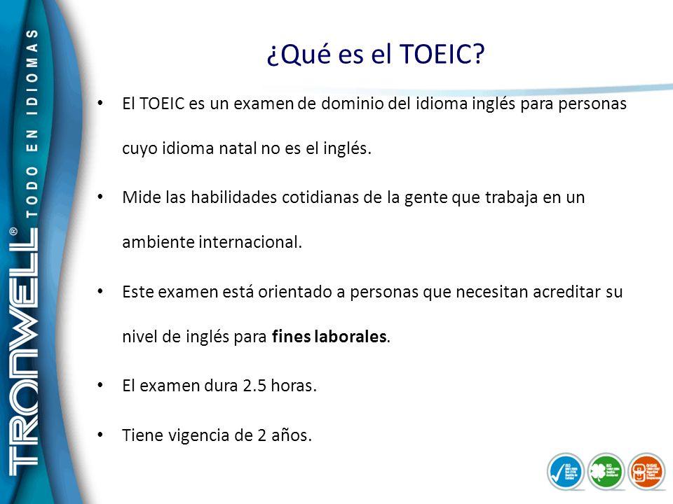 ¿Qué es el TOEIC El TOEIC es un examen de dominio del idioma inglés para personas cuyo idioma natal no es el inglés.