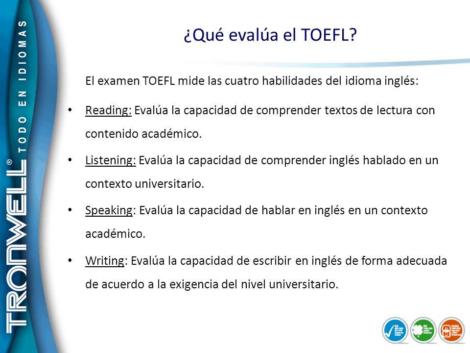 ¿Qué evalúa el TOEFL El examen TOEFL mide las cuatro habilidades del idioma inglés: