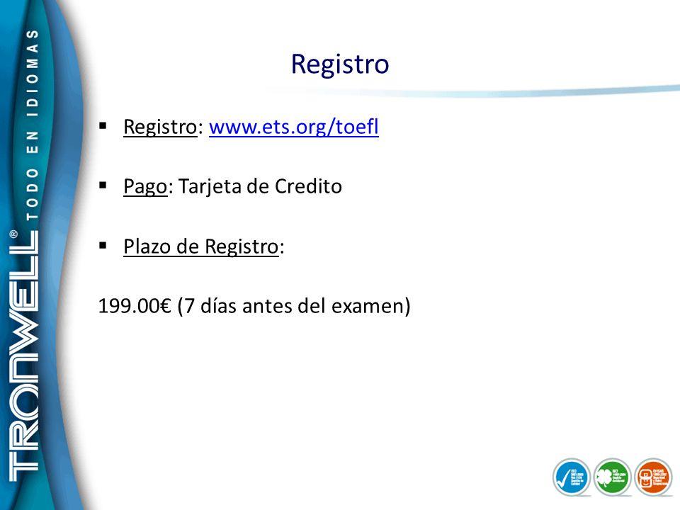 Registro Registro: www.ets.org/toefl Pago: Tarjeta de Credito