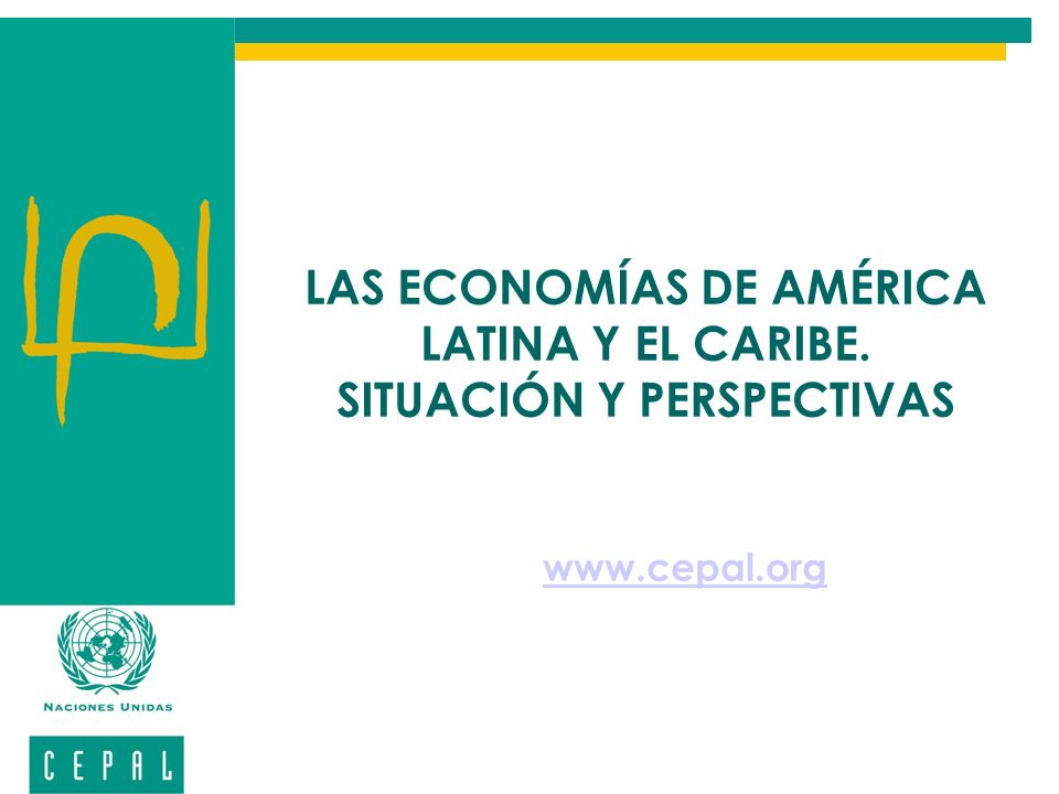 LAS ECONOMÍAS DE AMÉRICA LATINA Y EL CARIBE. SITUACIÓN Y PERSPECTIVAS