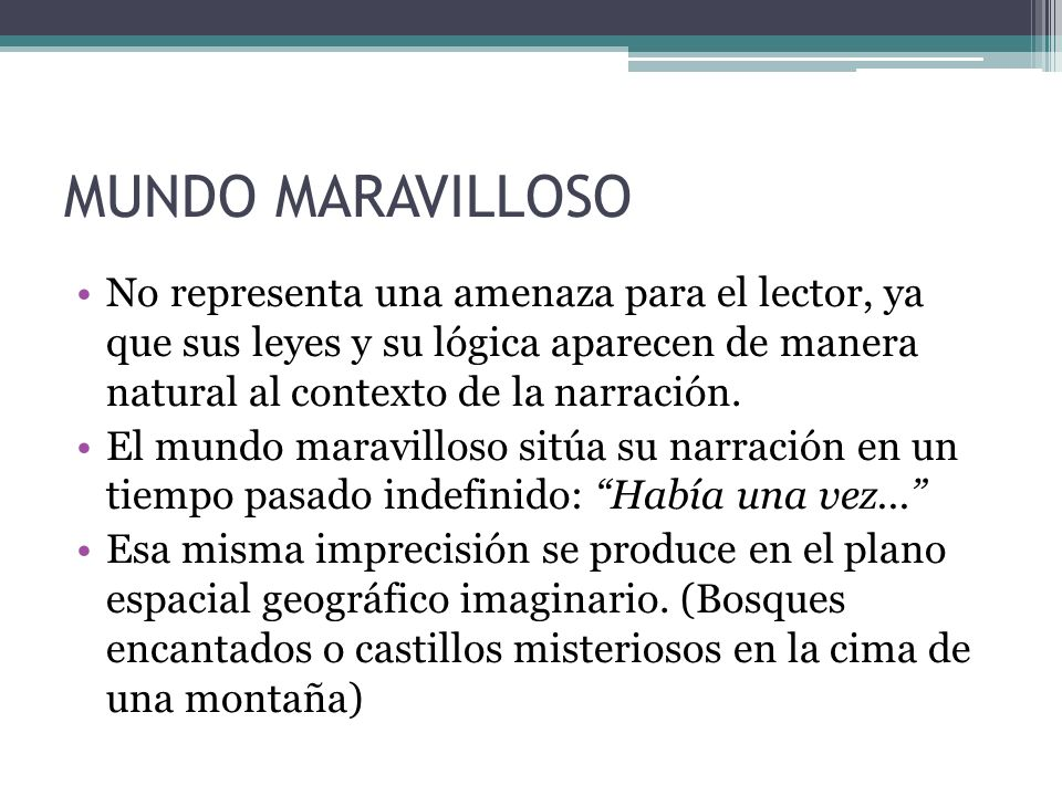 MUNDO MARAVILLOSO No representa una amenaza para el lector, ya que sus leyes y su lógica aparecen de manera natural al contexto de la narración.