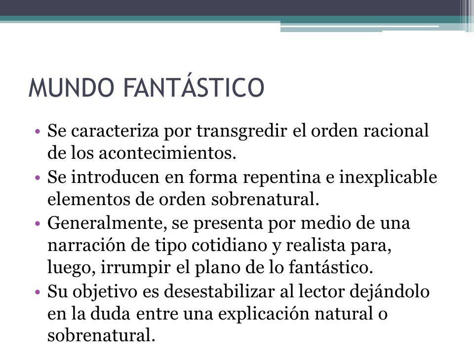 MUNDO FANTÁSTICOSe caracteriza por transgredir el orden racional de los acontecimientos.