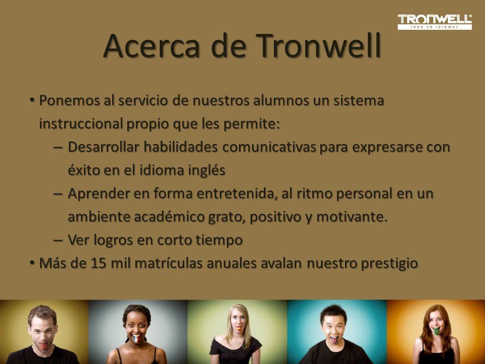 Acerca de Tronwell Ponemos al servicio de nuestros alumnos un sistema instruccional propio que les permite: