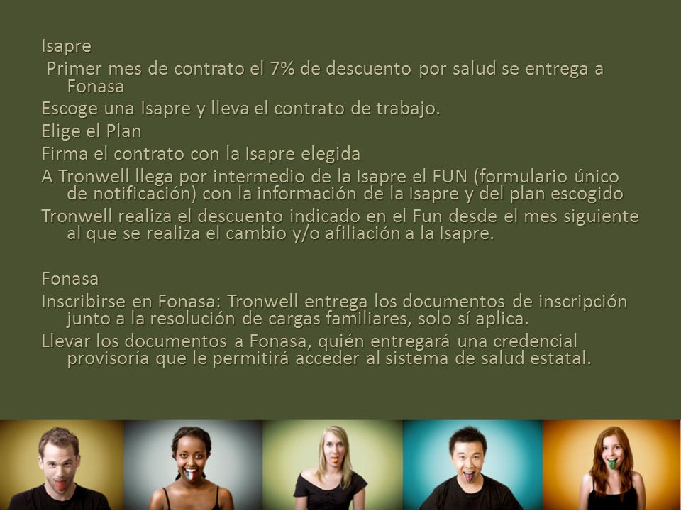 Isapre Primer mes de contrato el 7% de descuento por salud se entrega a Fonasa. Escoge una Isapre y lleva el contrato de trabajo.