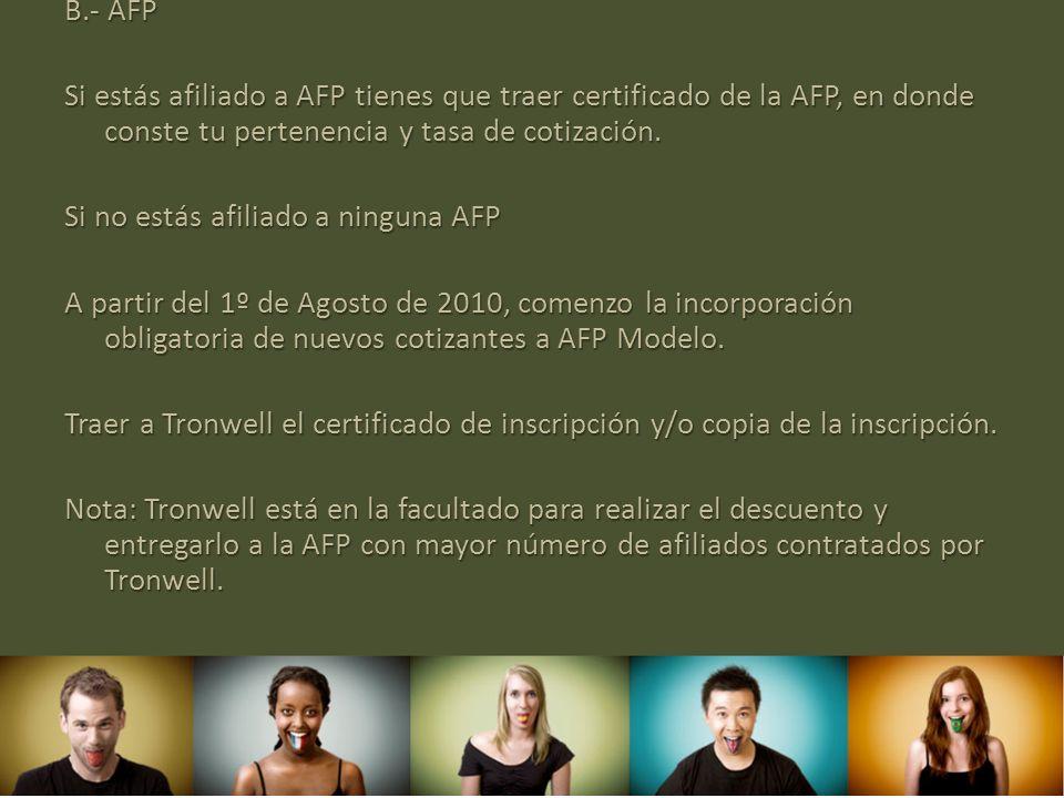 B.- AFP Si estás afiliado a AFP tienes que traer certificado de la AFP, en donde conste tu pertenencia y tasa de cotización.