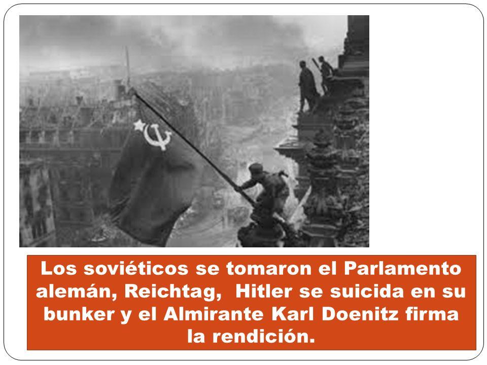 Los soviéticos se tomaron el Parlamento alemán, Reichtag, Hitler se suicida en su bunker y el Almirante Karl Doenitz firma la rendición.