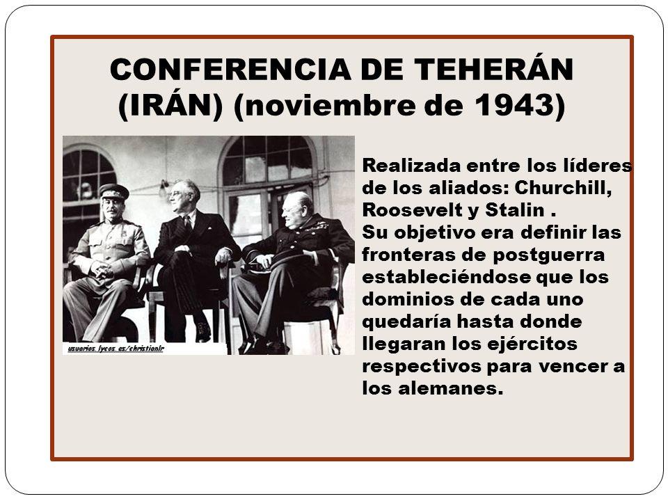 CONFERENCIA DE TEHERÁN (IRÁN) (noviembre de 1943)