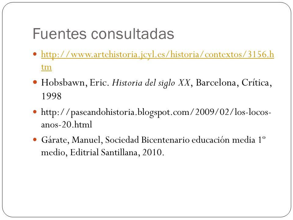Fuentes consultadas http://www.artehistoria.jcyl.es/historia/contextos/3156.h tm. Hobsbawn, Eric. Historia del siglo XX, Barcelona, Crítica, 1998.