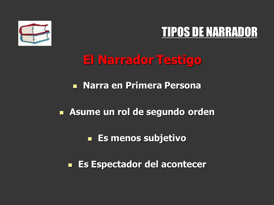 TIPOS DE NARRADOR El Narrador Testigo Narra en Primera Persona