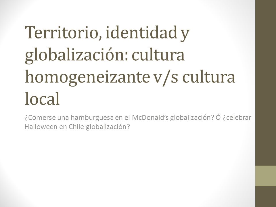 Territorio, identidad y globalización: cultura homogeneizante v/s cultura local