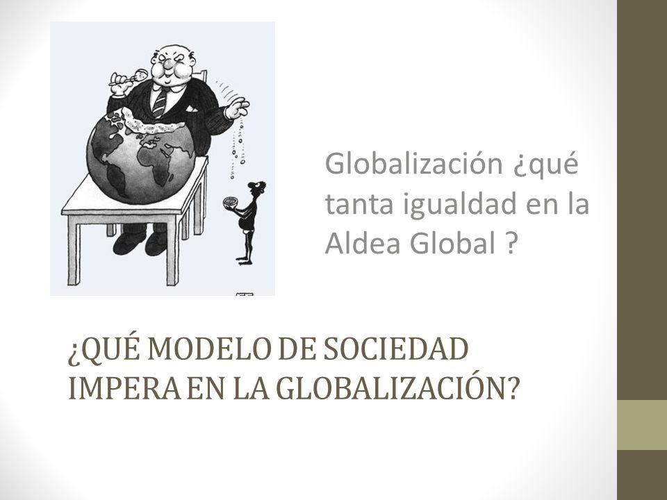 ¿QUÉ MODELO DE SOCIEDAD IMPERA EN LA GLOBALIZACIÓN