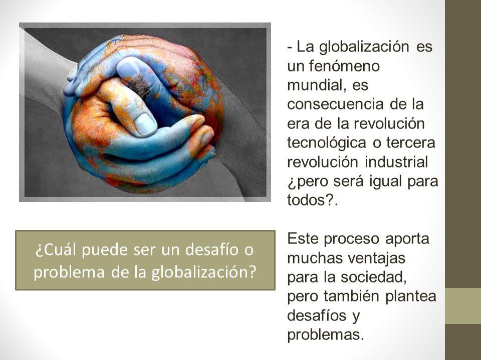 ¿Cuál puede ser un desafío o problema de la globalización
