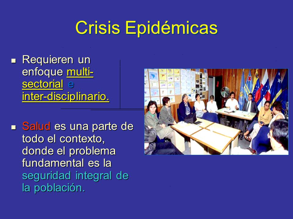 Crisis Epidémicas Requieren un enfoque multi-sectorial e inter-disciplinario.
