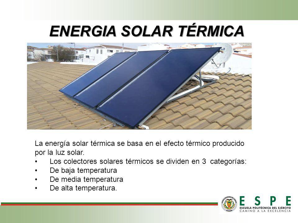ENERGIA SOLAR TÉRMICA La energía solar térmica se basa en el efecto térmico producido por la luz solar.