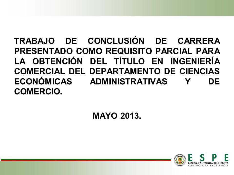 TRABAJO DE CONCLUSIÓN DE CARRERA PRESENTADO COMO REQUISITO PARCIAL PARA LA OBTENCIÓN DEL TÍTULO EN INGENIERÍA COMERCIAL DEL DEPARTAMENTO DE CIENCIAS ECONÓMICAS ADMINISTRATIVAS Y DE COMERCIO.