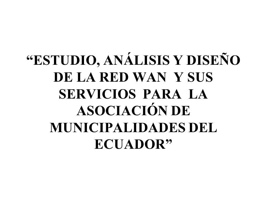 ESTUDIO, ANÁLISIS Y DISEÑO DE LA RED WAN Y SUS SERVICIOS PARA LA ASOCIACIÓN DE MUNICIPALIDADES DEL ECUADOR