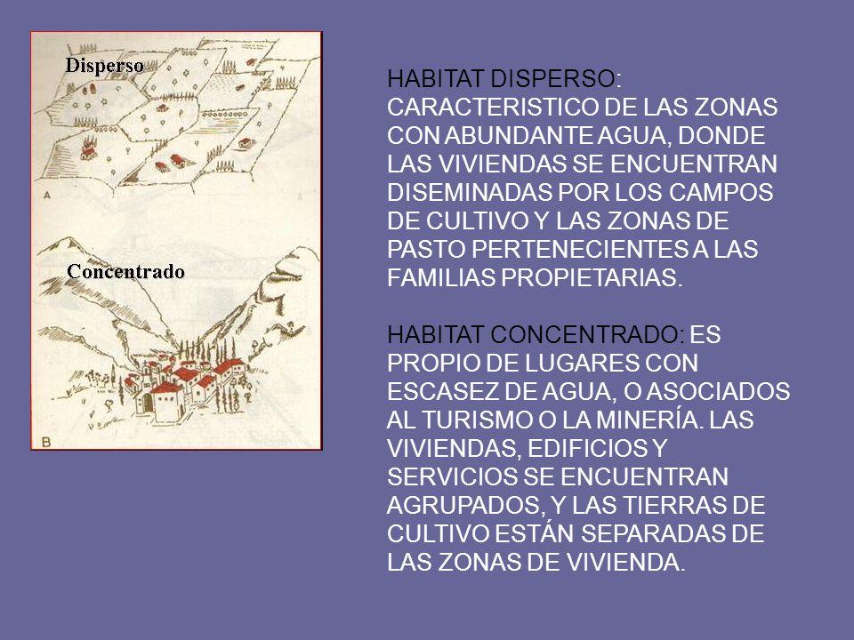 HABITAT DISPERSO: CARACTERISTICO DE LAS ZONAS CON ABUNDANTE AGUA, DONDE LAS VIVIENDAS SE ENCUENTRAN DISEMINADAS POR LOS CAMPOS DE CULTIVO Y LAS ZONAS DE PASTO PERTENECIENTES A LAS FAMILIAS PROPIETARIAS.