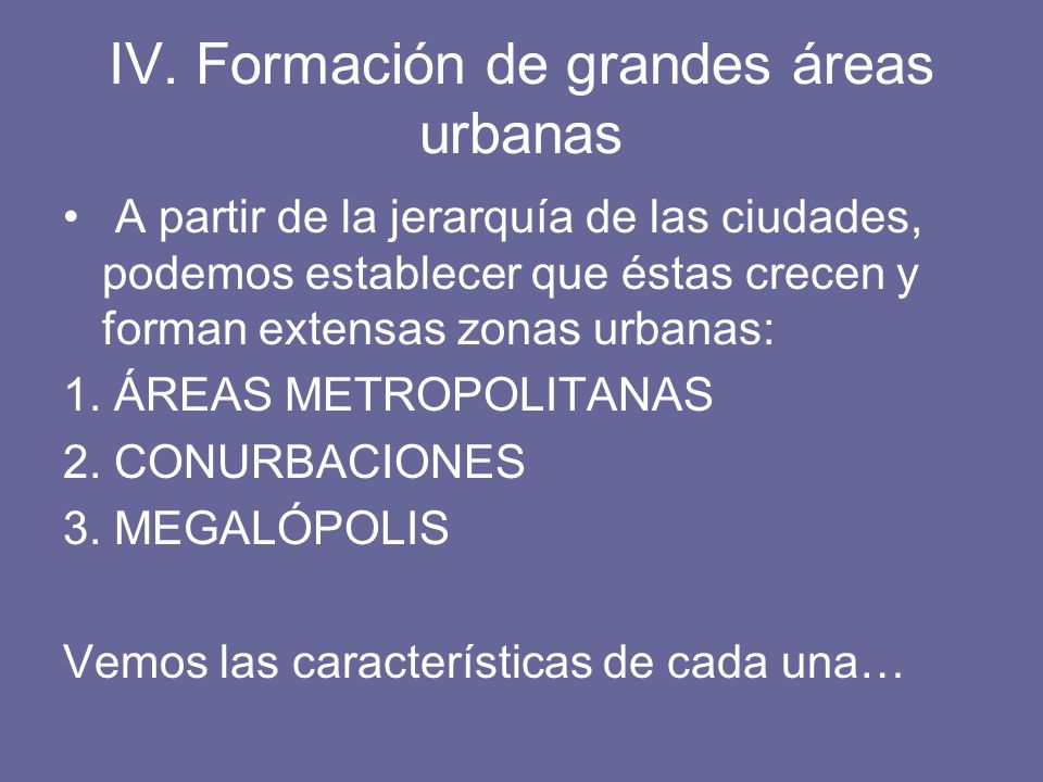 IV. Formación de grandes áreas urbanas
