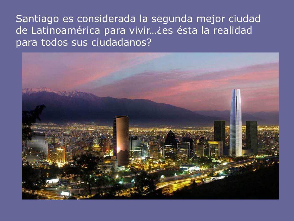 Santiago es considerada la segunda mejor ciudad de Latinoamérica para vivir…¿es ésta la realidad para todos sus ciudadanos